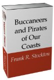 Frank Stockton's Buccaneers and Pirates of our Coasts
